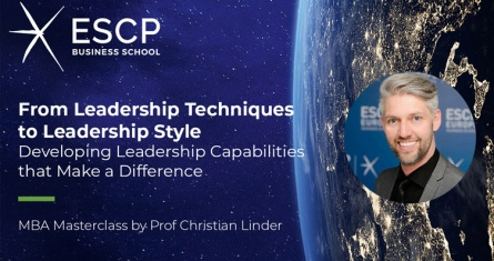 From Leadership Techniques to Leadership Style: Developing Leadership Capabilities that Make a Difference with ESCP's Prof. Christian Linder
